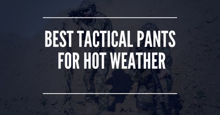 Best Tactical Pants for Hot Weather