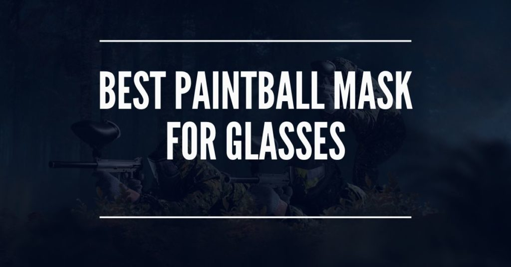 best paintball mask for glasses