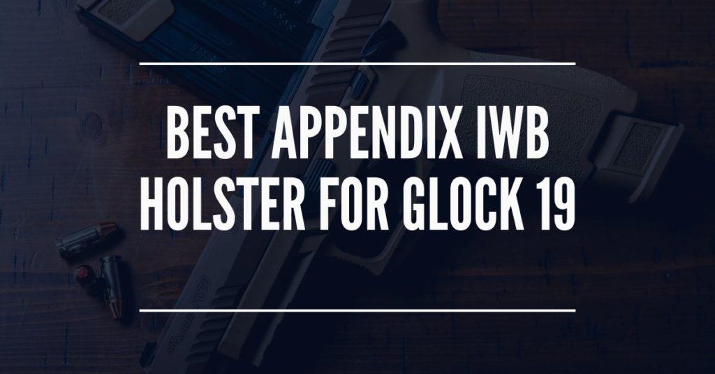 best appendix iwb holster for glock 19