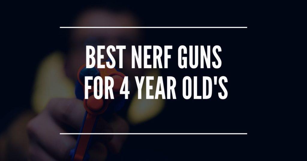 Best Nerf Gun for 4 year olds