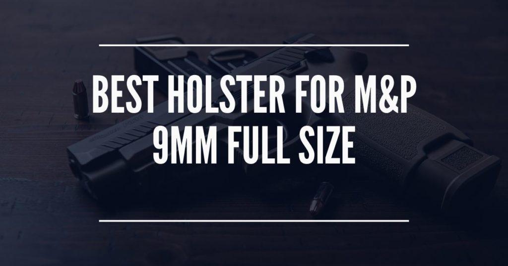 best holster for m&p 9mm full size